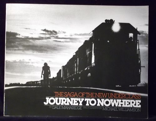 Journey to Nowhere: The Saga of the New Underclass: Dale Maharidge