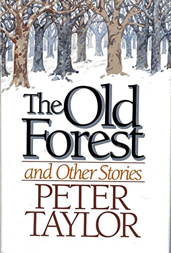 peter taylors the old forest essay Peter taylor peter taylor (1917–1994)  (1976) examines the opposed value systems of three generations of a nashville family, and the old forest .