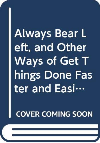 9780385280068: Always Bear Left, and Other Ways of Get Things Done Faster and Easier