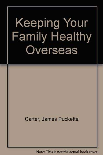 Keeping Your Family Healthy Overseas: Carter, James Puckette