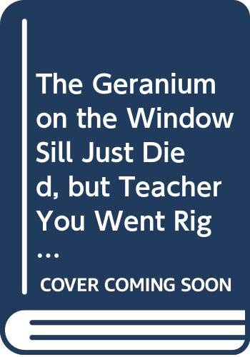 9780385285841: The Geranium on the Window Sill Just Died, but Teacher You Went Right On.