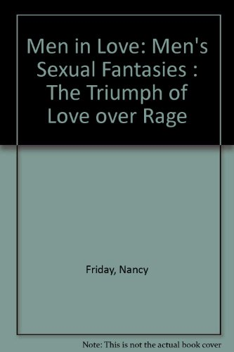 Men in Love: Men's Sexual Fantasies : The Triumph of Love over Rage (9780385286138) by Nancy Friday