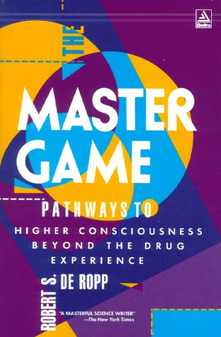 Master Game: Pathways to Higher Consciousness Beyond the Drug Experience (0385286325) by Robert S. De Ropp