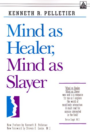 Mind as Healer, Mind as Slayer: Pelletier, Kenneth R.