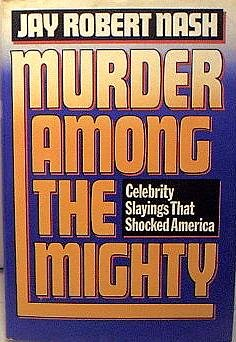 MURDER AMONG THE MIGHTY. Celebrity Slayings That Shocked America.