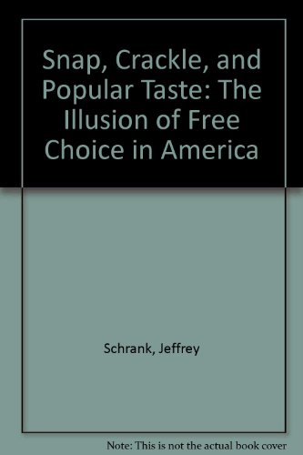 9780385288101: Snap, Crackle, and Popular Taste: The Illusion of Free Choice in America