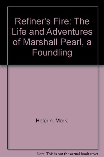 9780385288620: Refiner's Fire: The Life and Adventures of Marshall Pearl, a Foundling