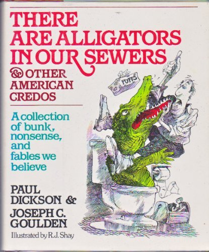 There Are Alligators in Our Sewers and Other American Credos (9780385290524) by Paul Dickson; Joseph C. Goulden