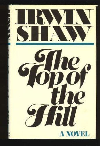 The Top of the Hill (0385290683) by Irwin Shaw
