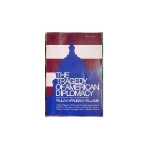 The Tragedy of American Diplomacy: William Appleman Williams