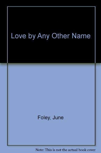 Love by Any Other Name: Foley, June