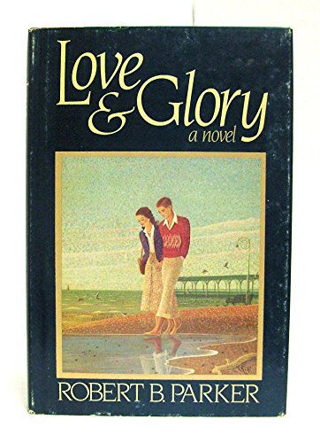 Love & Glory: Parker, Robert B.