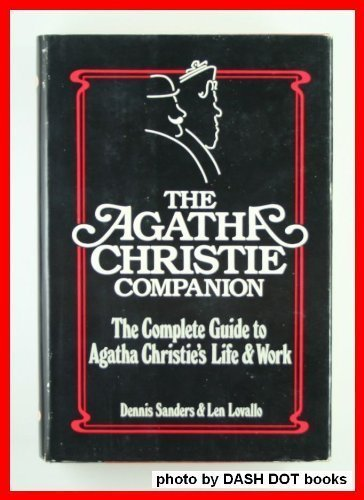 Agatha Christie Companion: The Complete Guide to: Dennis Sanders, Len