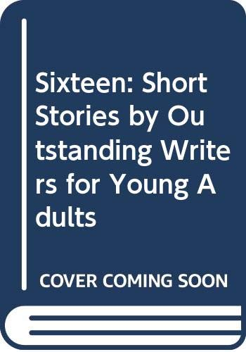 9780385293464: Sixteen: Short Stories by Outstanding Writers for Young Adults