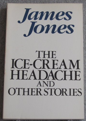 9780385294287: The ice-cream headache, and other stories: The short fiction of James Jones