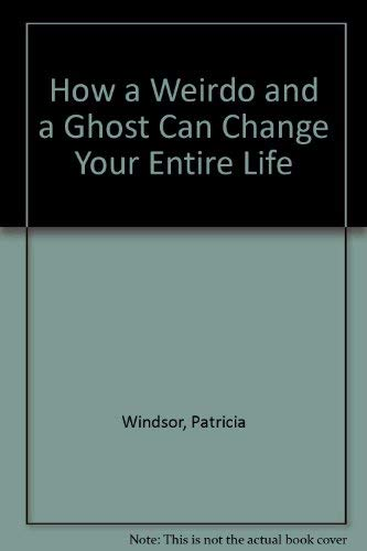 9780385294799: How a Weirdo and a Ghost Can Change Your Entire Life