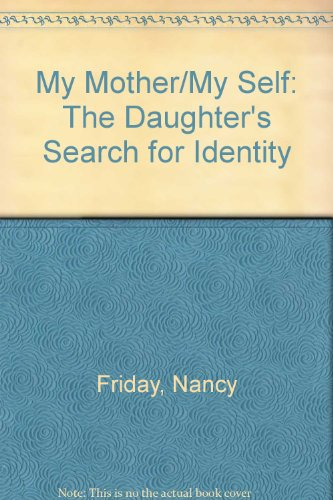 9780385295703: My Mother/My Self: The Daughter's Search for Identity