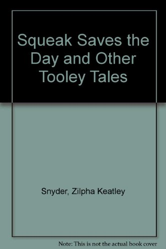 Squeak Saves The Day and Other Tooley: Zilpha Keatley Snyder