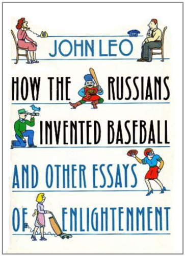 How The Russians Invented Baseball, And Other Essays Of Enlightenment.