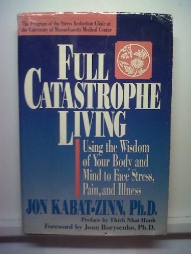 9780385298971: Full Catastrophe Living: Using the Wisdom of Your Body and Mind to Face Stress, Pain, and Illness