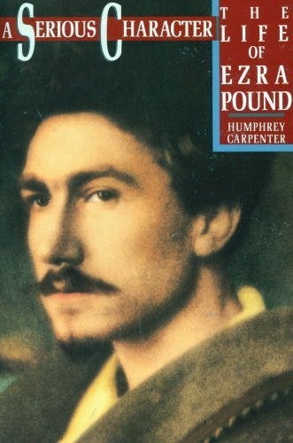 9780385299961: A Serious Character: The Life of Ezra Pound