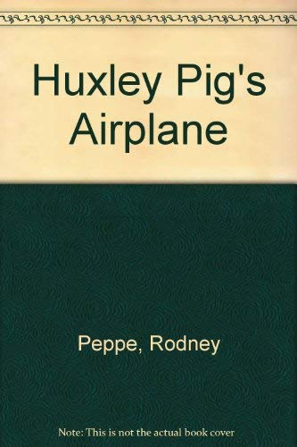 Huxley Pig's Airplane.: Peppe, Rodney