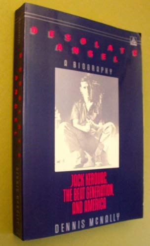 9780385300957: Desolate Angel: Jack Kerouac, the Beat Generation, and America