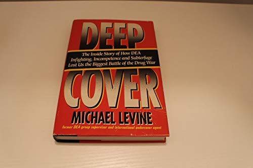 Deep Cover: The Inside Story of How DEA Infighting, Incompetence, and Subterfuge Lost Us the ...