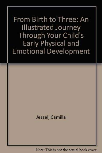 9780385303101: From Birth to Three: An Illustrated Journey Through Your Child's Early Physical and Emotional Development