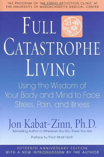 9780385303125: Full Catastrophe Living: How to Cope with Stress, Pain and Illness Using Mindfulness Meditation