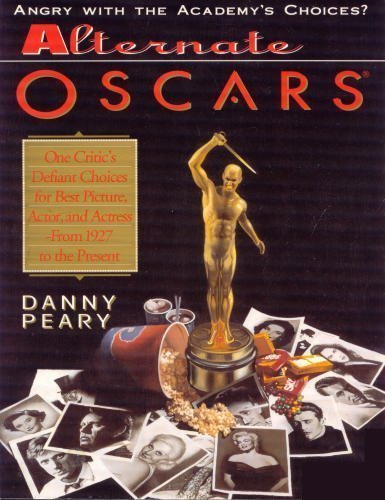 Alternate Oscars : One Critic's Defiant Choices: Danny Peary