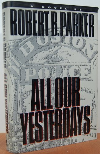All Our Yesterdays: Parker, Robert B.