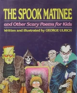 Spook Matinee & Other Scary Poems for: George Ulrich