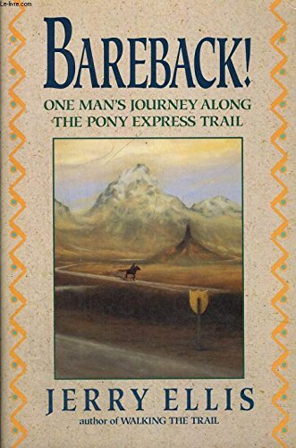 Bareback! One Man's Journey Along The Pony Express Trail