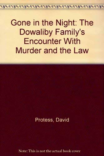 Gone in the Night: The Dowaliby Family's Encounter With Murder and the Law: Protess, David and...
