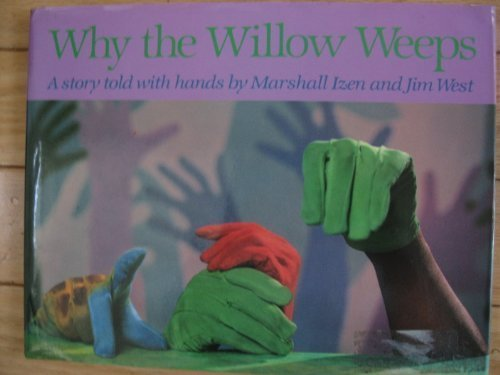 Why the Willow Weeps; a Story Told with Hands