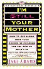 I'm Still Your Mother: How To Get Along With Your Grown Up Children For The Rest Of Your Life