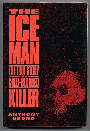 Iceman (The), The True Story of a Cold-Blooded Killer [Ice Man Richard Kuklinski]: Bruno, Anthony