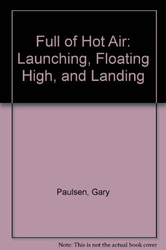9780385308878: Full of Hot Air: launching, floating high, and landing
