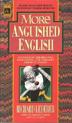 More Anguished English: An Exposé of Embarrassing, Excruciating, and Egregious Errors in English
