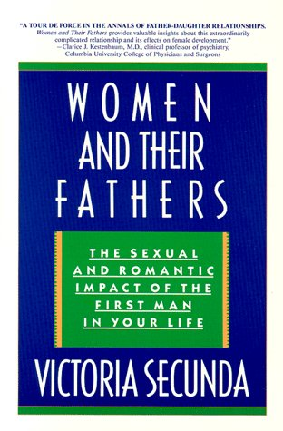 Women  and Their Fathers: The Sexual  and Romantic Impact of the  First Man in Your Life (0385310234) by Secunda, Victoria
