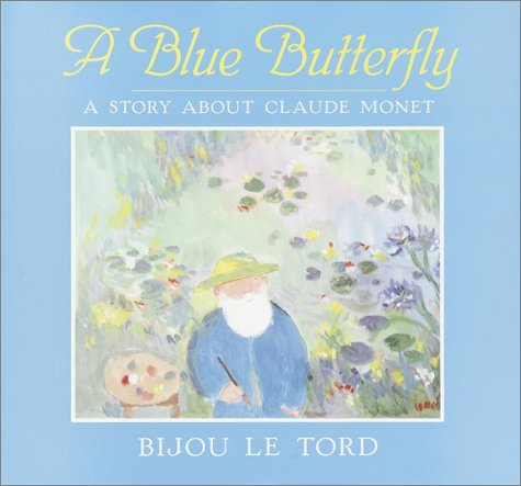 A Blue Butterfly: A Story About Claude: Bijou Le Tord