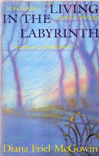Living in the Labyrinth : A Personal: Diana F. McGowin