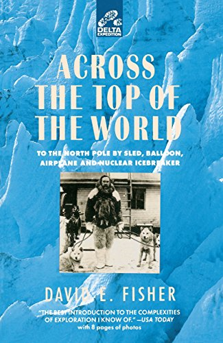 9780385312233: Across the Top of the World: To the North Pole by Sled, Balloon, Airplane and Nuclear Icebreaker (Delta Expedition)