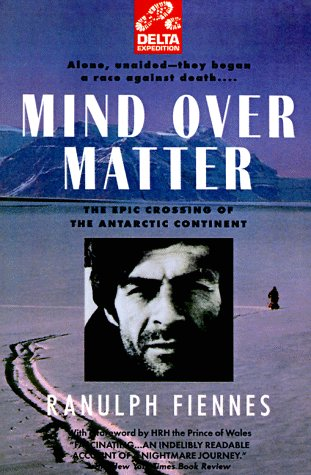 9780385313216: Mind over Matter: The Epic Crossing of the Antarctic Continent (Delta Expedition)