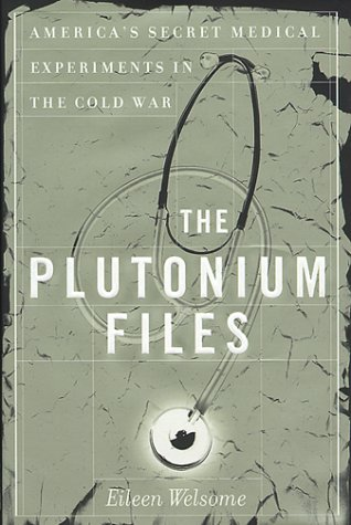9780385314022: The Plutonium Files: America's Secret Medical Experiments in the Cold War