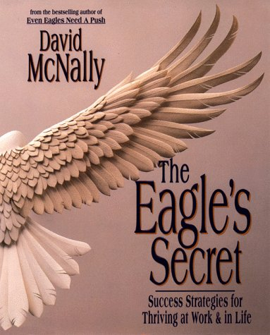 The Eagle's Secret : Success Strategies for Thriving at Work and in Life: McNally, David