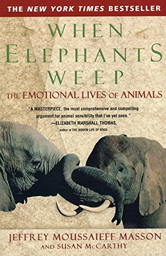 When Elephants Weep: The Emotional Lives of Animals (0385314280) by Jeffrey Moussaieff Masson; Susan McCarthy