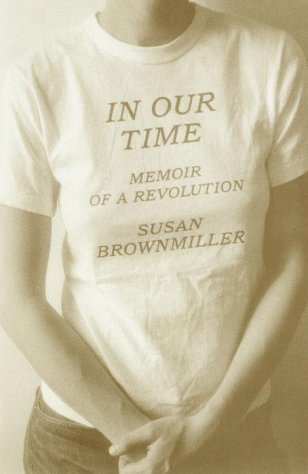 In Our Time Memoir of a Revolution - Brownmiller, Susan
