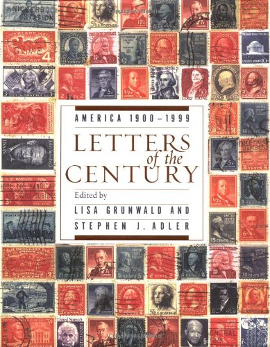 Letters of the Century : America: 1900-1999: Grunwald, Lisa (editor); Adler, Stephen J. (editor)
